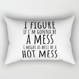 I figure if I'm gonna be a mess I might as well be a hot mess Rectangular Pillow