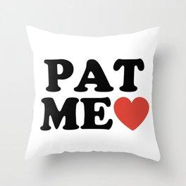 PAT ME <3 Throw Pillow