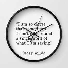 """""""I am so clever that sometimes I don't understand a single word of what I am saying."""" Wall Clock"""