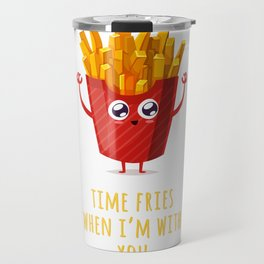 Time Fries When I'm With You Travel Mug