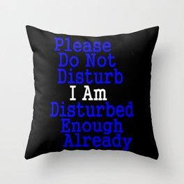 Please Do Not Disturb I Am Disturbed Enough Already Throw Pillow