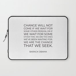 Change will not come if we wait for some other person Laptop Sleeve