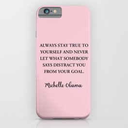 Always stay true to yourself and never let what somebody iPhone Case