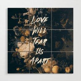 Love will tear us apart Wood Wall Art