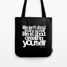 life isn't about finding yourself life is about creating yourself Tote Bag