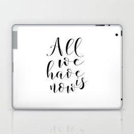 LOVE QUOTE, All We Have Is Now,Love Sign,Boyfriend Gift,Valentine's Day,Romantic Quote,i Love You Mo Laptop & iPad Skin