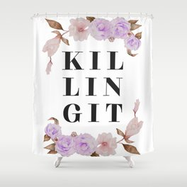 KILLING IT Floral Quote Shower Curtain