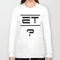 et Long Sleeve T-shirts featuring ET? by TLineInc