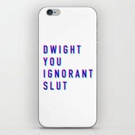 Dwight You Ignorant Slut (3D) iPhone Skin