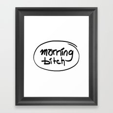 morning bitch Framed Art Print