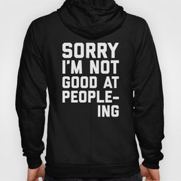 Not Good At People-ing Funny Quote Hoody