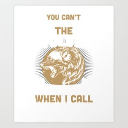 Can't Throw Me To The Wolves They Come When I Call Art Print