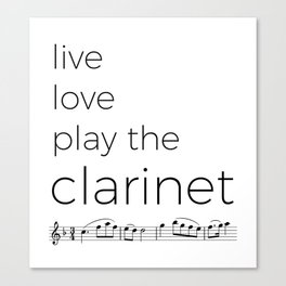 Live, love, play the clarinet Canvas Print