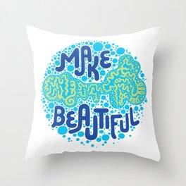 MAKE BEAUTIFUL Throw Pillow