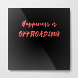 Happiness is Offroading Metal Print