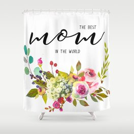 The best mom | Mother's day Shower Curtain