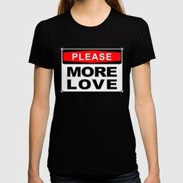 More Love please T-shirt