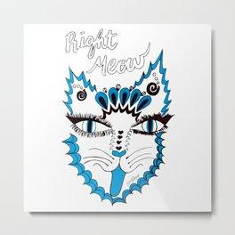 Right Meow Metal Print