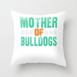 Mother Of Bulldogs Funny Bulldog Mom Throw Pillow