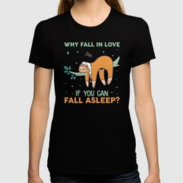 Why fall in love when you can fall asleep sloth T-shirt