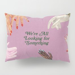 We're All Looking For Something Pillow Sham
