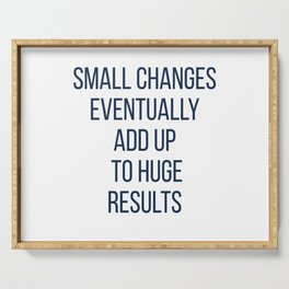 Small changes eventually add up  to huge results Serving Tray