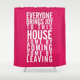 Home wall art typography quote, everyone brings joy to this house, some by coming, some by leaving Shower Curtain