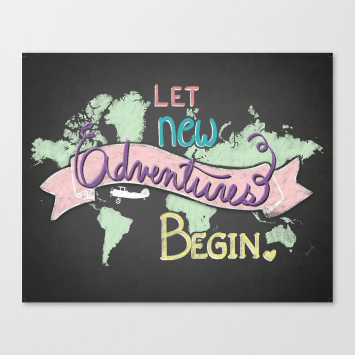 Let New Adventures Begin Inspirational Quote Art Print Chalkbooard And Hand Lettering Canvas Print By Valpullam