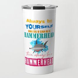 The great hammerhead shark Tshirt makes a great gift Always be yourself unless u can be a hammerhead Travel Mug