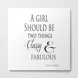 A Girl Should Be Two Things Classy & Fabulous Quote Metal Print