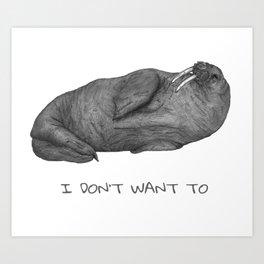 I Don't Want To | Lazy Walrus Art Print