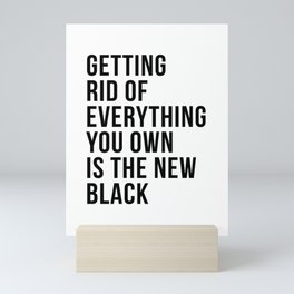 Getting Rid of Everything You Own Is the New Black Mini Art Print