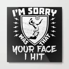 Beach Volleyball I'm Sorry Was That Your Face I Metal Print