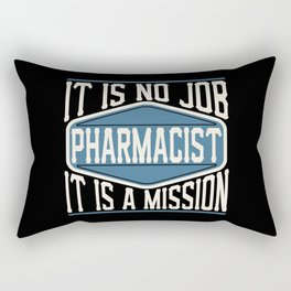 Pharmacist  - It Is No Job, It Is A Mission Rectangular Pillow