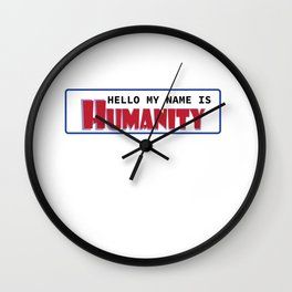 Hello My Name Is Humanity Wall Clock