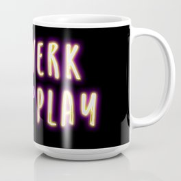 All Twerk and no Play Coffee Mug