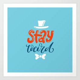 Stay Weird. Hand-lettered inspirational quote print Art Print
