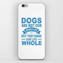 Dogs Are Not Our Whole Life But They Make Our Life Whole wb iPhone Skin
