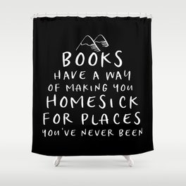 Books Have a Way of Making You Homesick Shower Curtain