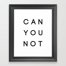 Can You Not Framed Art Print