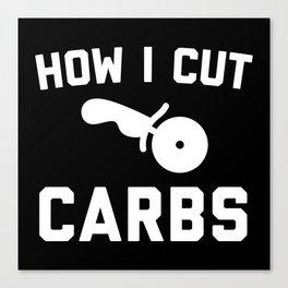 Cut Carbs Funny Quote Canvas Print