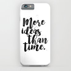 More Ideas Than Time Slim Case iPhone 6s