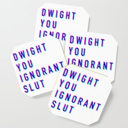 Dwight You Ignorant Slut (3D) Coaster