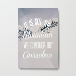 It Is Not The Mountain We Conquer Metal Print