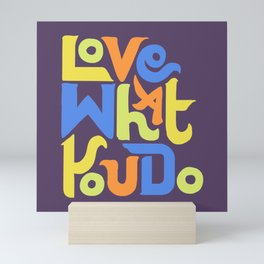 Love What You Do Mini Art Print