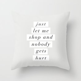 Just Let Me Shop and Nobody Gets Hurt Throw Pillow