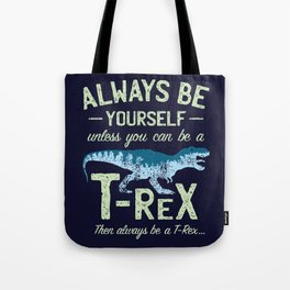 Always Be Yourself, Unless You Can Be a T Rex Tote Bag