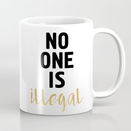 NO ONE IS ILLEGAL Coffee Mug