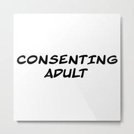 Consenting Adult Metal Print