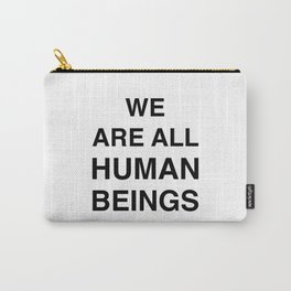 We are all human beings Carry-All Pouch